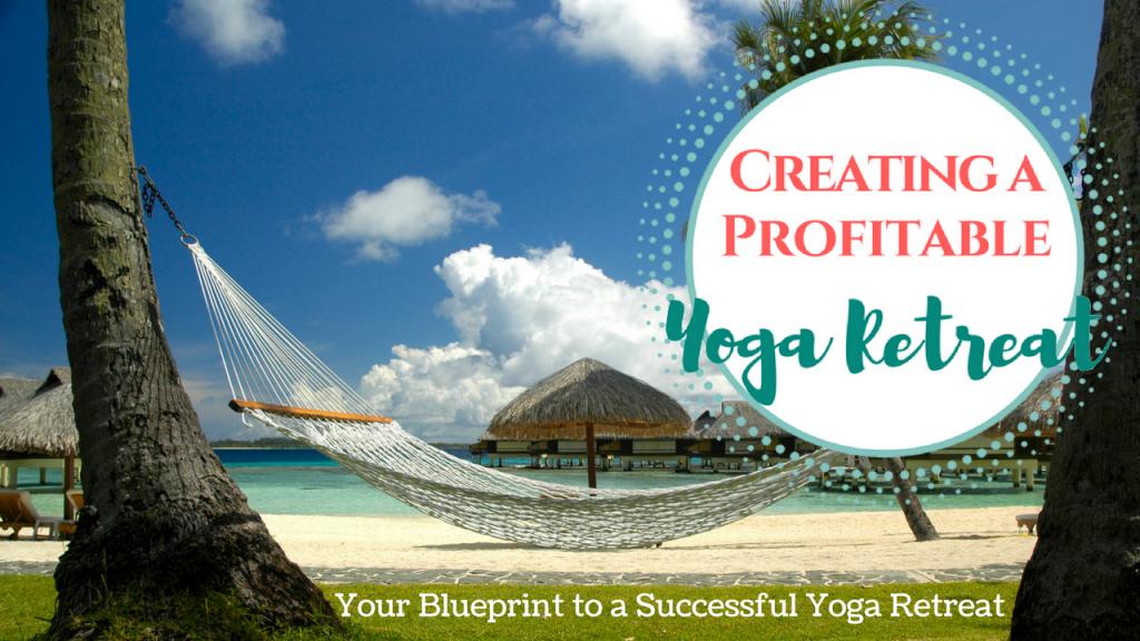 How to Create a Profitable Yoga Retreat
