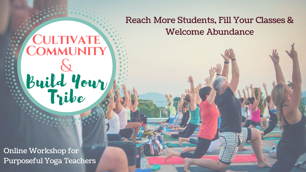 Cultivate Community & Build Your Tribe for Yoga Teachers